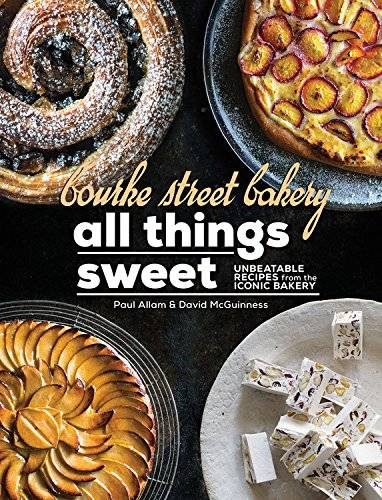 Bourke Street Bakery All Things Sweet: Unbeatable recipes from the iconic bakery