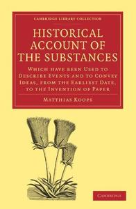 Historical Account of the Substances Which Have Been Used to Describe Events, and to Convey Ideas, from the Earliest Date, to t