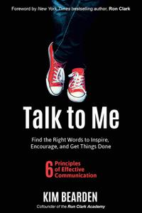 Talk to Me: Find the Right Words to Inspire, Encourage, and Get Things Done
