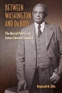 Between Washington and du Bois : The Racial Politics of James Edward Shepard