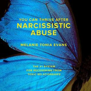 You Can Thrive After Narcissistic Abuse: The #1 System for Recovering from Toxic Relationships (Audiobook)