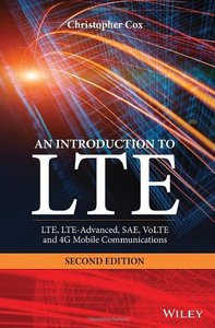 An Introduction to LTE: LTE, LTE-Advanced, SAE, VoLTE and 4G Mobile Communications, 2 edition (repost)