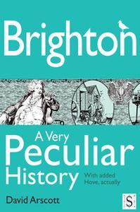 «Brighton, A Very Peculiar History» by David Arscott