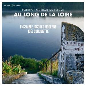 Ensemble Jacques Moderne & Joel Suhubiette - Au Long de la Loire (2019)