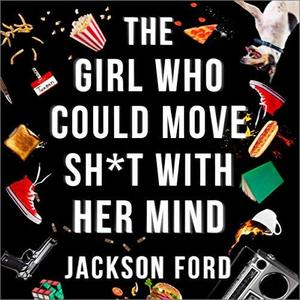 The Girl Who Could Move S--t With Her Mind: The Frost Files, Book 1 [Audiobook]