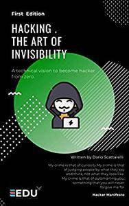 Hacking: The Art of Invisibility (Edu Eagles)