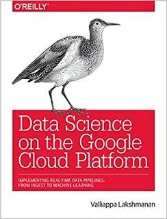 Data Science on the Google Cloud Platform : Implementing End-to-End Real-Time Data Pipelines