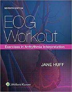 ECG Workout: Exercises in Arrhythmia Interpretation Seventh Edition