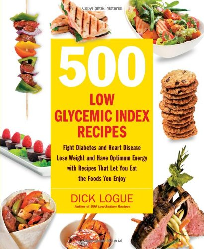 500 Low Glycemic Index Recipes: Fight Diabetes and Heart Disease, Lose Weight and Have Optimum Energy with Recipes
