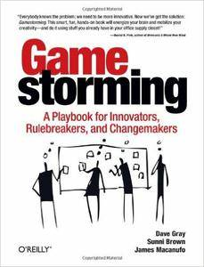 Gamestorming: A Playbook for Innovators, Rulebreakers, and Changemakers (repost)