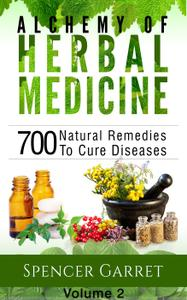 Alchemy of Herbal Medicine, Volume 2: 700 Natural Remedies to Cure Diseases (Alchemy of Herbal Medicine)