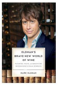 Oldman's Brave New World of Wine: Pleasure, Value, and Adventure Beyond Wine's Usual Suspects (repost)