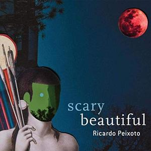 Ricardo Peixoto - Scary Beautiful (2019)