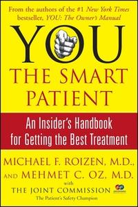 «YOU: The Smart Patient: An Insider's Handbook for Getting the Best Treatment» by Michael F. Roizen,Mehmet Oz