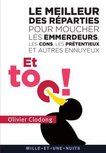 """Olivier Clodong, """"Et toc ! Le meilleur des réparties.... pour moucher les emmerdeurs, les cons, les prétentieux"""""""