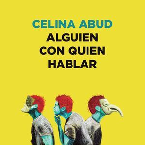 «Alguien con quien hablar» by Celina Abud