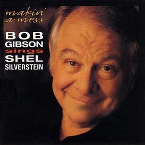 Bob Gibson - Makin' A Mess: Bob Gibson Sings Shel Silverstein (1996/2019)