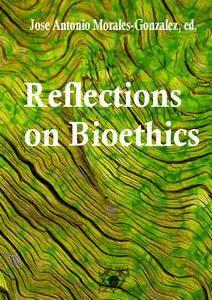 """Reflections on Bioethics""  ed. by Jose Antonio Morales-Gonzalez"