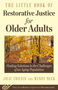 The Little Book of Restorative Justice for Older Adults: Finding Solutions to the Challenges of an Aging Population
