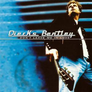 Dierks Bentley - Don't Leave Me In Love (2001)