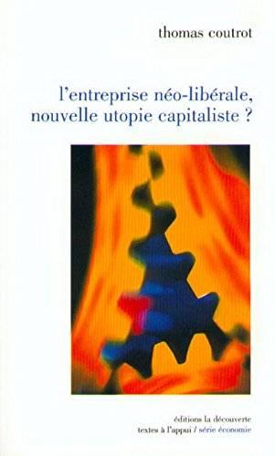 L'entreprise neo-liberale, nouvelle utopie capitaliste?: Enquete sur les modes d'organisation du travail (Repost)