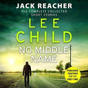 No Middle Name: The Complete Collected Jack Reacher Stories [Audiobook]