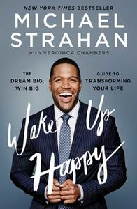 «Wake Up Happy: The Dream Big, Win Big Guide to Transforming Your Life» by Michael Strahan