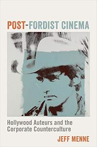 Post-Fordist Cinema: Hollywood Auteurs and the Corporate Counterculture