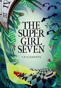 «The Super Girl Seven» by T.P. Clements