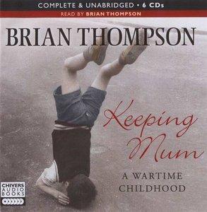Brian Thompson - Keeping Mum: A Wartime Childhood