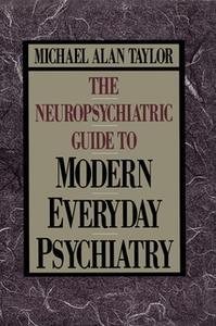 «Neuropsychiatric Guide to Modern Everyday Psychiat» by Michael Alan Taylor