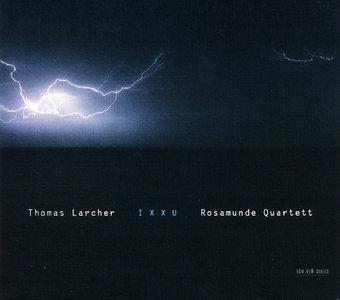 Rosamunde Quartett, Thomas Demenga, Christoph Poppen, Andrea Lauren Brown - Thomas Larcher: IXXU (2006)