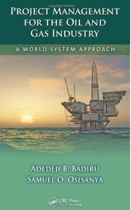 Project Management for the Oil and Gas Industry: A World System Approach [Repost]