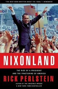 «Nixonland: The Rise of a President and the Fracturing of America» by Rick Perlstein