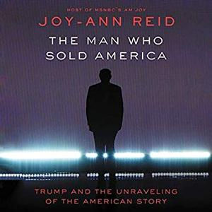 The Man Who Sold America: Trump and the Unraveling of the American Story [Audiobook]