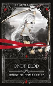 «House of Comarré #3: Ondt blod» by Kristen Painter