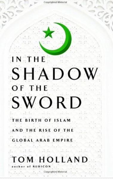 In the Shadow of the Sword: The Birth of Islam and the Rise of the Global Arab Empire [Repost]