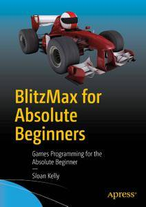 BlitzMax for Absolute Beginners: Games Programming for the Absolute Beginner (Repost)