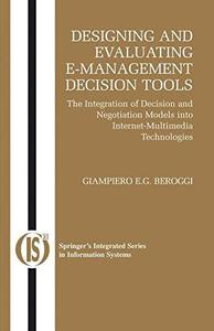 Designing and Evaluating E-Management Decision Tools: The Integration of Decision and Negotiation Models into Internet-Multimed