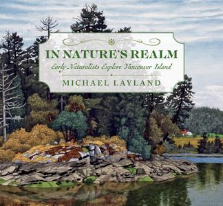 In Nature's Realm: Early Naturalists Explore Vancouver Island
