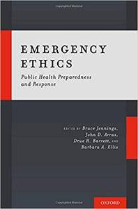 Emergency Ethics: Public Health Preparedness and Response