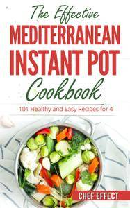 The Effective Mediterranean Instant Pot Cookbook: 101 Healthy and Easy Recipes for 4