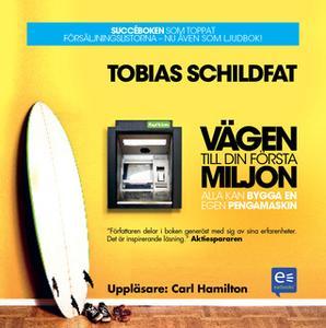 «Vägen till din första miljon: alla kan bygga en egen pengamaskin» by Tobias Schildfat