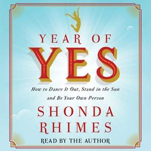 «Year of Yes: How to Dance It Out, Stand In the Sun and Be Your Own Person» by Shonda Rhimes