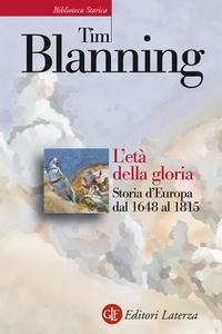 Tim Blanning - L'età della gloria. Storia d'Europa dal 1648 al 1815