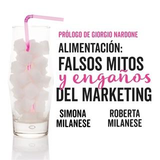 «Alimentación: Falsos mitos y engaños del marketing» by Roberta Milanese y Simona Milanese
