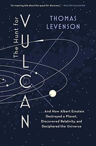 The Hunt for Vulcan: And How Albert Einstein Destroyed a Planet, Discovered Relativity, and Deciphered the Universe [Repost]