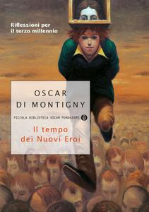 Oscar Di Montigny - Il tempo dei nuovi eroi