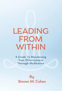 Leading from Within: A Guide to Maximizing Your Effectiveness Through Meditation