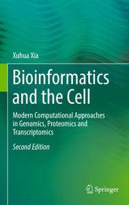 Bioinformatics and the Cell: Modern Computational Approaches in Genomics, Proteomics and Transcriptomics, Second Edition